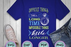 Difficult Things Take a Long... SVG Design for your crafters Product Image 1