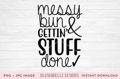 Messy Bun & Gettin' Stuff Done- PNG, JPG Product Image 1