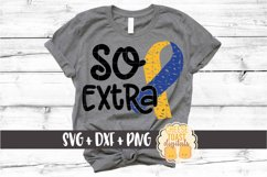 So Extra - Down Syndrome Awareness SVG PNG DXF Cut Files Product Image 1
