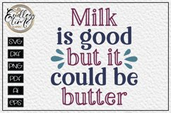 Milk Is Good But It Could Be Butter - A funny kitchen SVG Product Image 2
