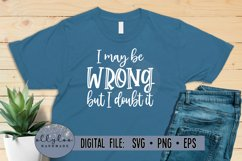 I May Be Wrong But I Doubt It SVG, Funny Shirt SVG Product Image 1