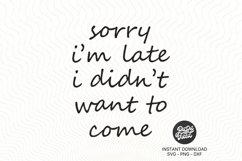 Sorry I'm Late I Didn't Want to Come SVG|PNG|DXF Product Image 2