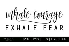 Inhale Courage Exhale Fear SVG Cut File - SVG PNG JPEG DXF Product Image 2