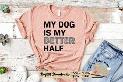 My dog is my better half svg, funny dog svg, dog mom shirt Product Image 3