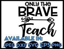 Teacher svg SVG DXF JPEG Silhouette Cameo Cricut math svg iron on Only the brave Teach svg brave svg arrow svg Product Image 2
