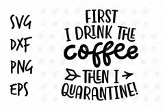 First I drink the coffee then I Quarantine SVG design Product Image 1