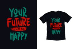 Your future will be happy typography quote t shirt design Product Image 1