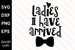 Ladies I Have Arrived SVG Product Image 1