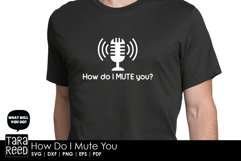 How do I Mute You - Sarcastic SVG and Cut Files for Crafters Product Image 3