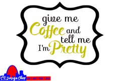 Give me Coffee and tell me I'm pretty svg cut file cameo svg Product Image 2