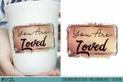 You Are Loved Valentines Love Sublimation Design PNG Product Image 1