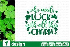 Who Needs Luck With All This Charm SVG Cut File   St Patrick Product Image 1