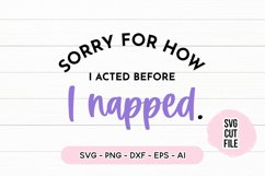 Sleepy SVG - Sorry For How I Acted Before I Napped SVG Product Image 2