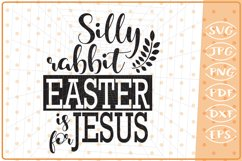 Silly Rabbit Easter Is For Jesus, Cutting Files, Easter SVG Product Image 1