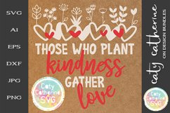 Those Who Plant Kindness Gather Love SVG Product Image 1