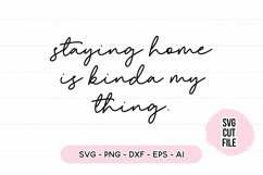 Funny Quote SVG - Staying Home Is Kinda My Thing Product Image 2