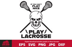 If You Can't Play Nice, Play Lacrosse SVG Cutting File Product Image 1