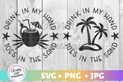 Drink in my Hand Toes in the Sand - SVG PNG JPG Product Image 1