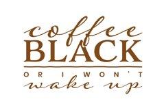Coffee Black or I Wont Wake Up Product Image 3