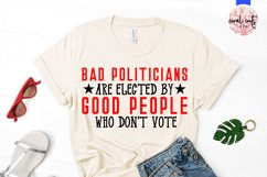 Bad politicians are elected by good people who don't vote Product Image 2