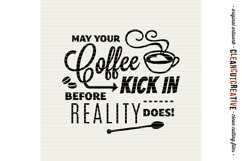 May Coffee Kick in Before Reality Does - SVG cutfile design Product Image 3
