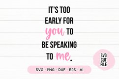 Sleepy SVG - It's Too Early For You To Be Talking To Me SVG Product Image 2