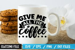 Give me all the coffee SVG Product Image 1