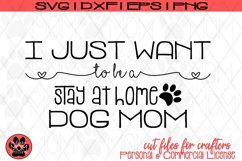 I Just Want to be a Stay At Home Dog Mom | SVG Cut File Product Image 2