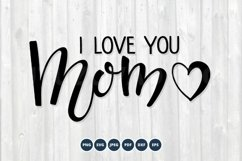 I Love You Mom SVG. Mother's Day SVG Product Image 1