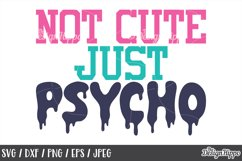 Funny, SVG, Not cute just psycho, Sassy, Quote, Sarcastic Product Image 1
