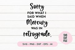 Funny Quote SVG - Sorry For Mercury Retrograde Product Image 1