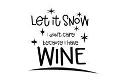Let It Snow, I Don't Care Because I Have Wine Svg Cut File Product Image 2
