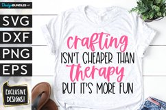 Crafting Isn't Cheaper Than Therapy But It's more Fun - SVG Product Image 1