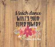 I teach dance, whats your superpower, Dance Svg, Ballet, Tap Product Image 1