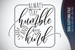 Always Stay Humble and Kind, Cut File, Inspirational Quote, Ai, Eps, Dxf, Png, Jpg Product Image 1