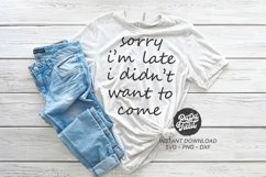 Sorry I'm Late I Didn't Want to Come SVG|PNG|DXF Product Image 1