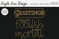 Greetings Foolish Mortal Single Line Design for Foil Quill Product Image 1