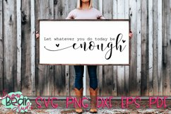 Let Whatever You Do Today Be Enough - A Quote SVG Product Image 1