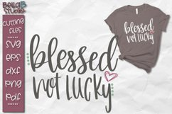Blessed Not Lucky SVG, Blessed SVG File Product Image 1