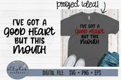 Ive Got A Good Heart, But This Mouth SVG | Funny Shirt SVG Product Image 1