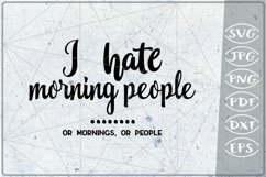 Sarcastic Quote SVG Cut File-I Hate Morning People Or Mornin Product Image 1