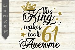 61st Birthday Svg. This King makes 61 look Awesome, dxf Product Image 2