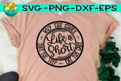 Life Is Short - Take The Trip - Buy The Shoes - Eat The Cake Product Image 1