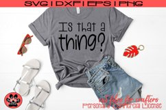 Is that a thing? | Whimsical Urban Slang | SVG Cut File Product Image 2