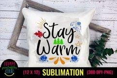 Stay Warm- Christmas Sublimation Design Ideas- Sublimation Product Image 1