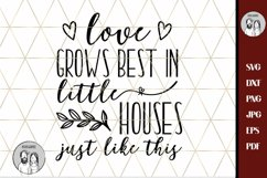 Love grows best in little houses just like this Svg, Product Image 2