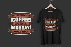 With Enough Coffee Even a Monday Looks Good T-Shirt Design Product Image 1