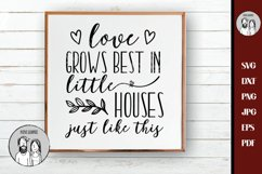 Love grows best in little houses just like this Svg, Product Image 1