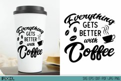 Coffee SVG Coffee Quotes Everything Gets Better With Coffee Product Image 1