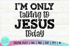 I'm Only Talking to Jesus Today SVG, Christian Svgs, Sassy Product Image 2